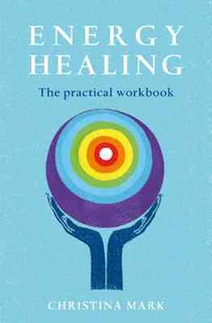 Energy Healing - the Practical Workbook
