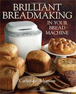 Brilliant Breadmaking in Your Bread Machine af Catherine Atkinson