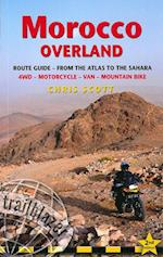 Morocco Overland: Route Guide from the Atlas to the Sahara : 4WD - Motorcycle - Van - Mountain Bike