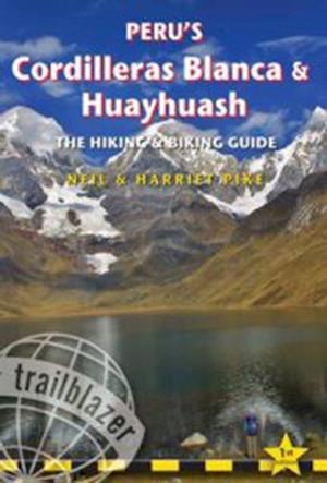Peru's Cordilleras Blanca & Huayhuash: The Hiking & Biking Guide  (1st ed. Jan. 2015)