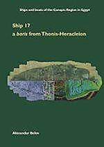 Ship 17: A Late Period Egyptian Ship from Thonis-Heracleion (Oxford Centre for Maritime Archaeology, nr. 10)