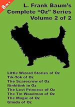 8 Books in 1: L. Frank Baum's Original Oz Series, Volume 2 of 2. Little Wizard Stories of Oz, Tik-Tok of Oz, the Scarecrow of Oz,