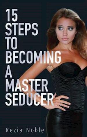 15 Steps to Becoming a Master Seducer