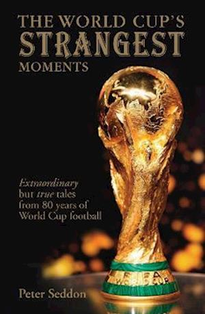 The World Cup's Strangest Moments