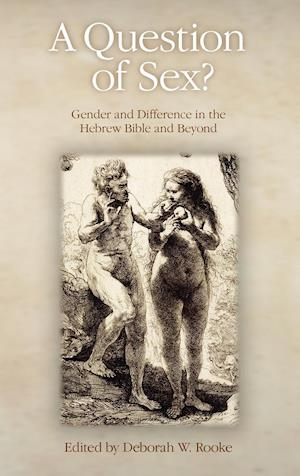 A Question of Sex? Gender and Difference in the Hebrew Bible and Beyond