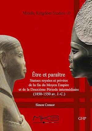 Etre et paraitre, Statues royales et privees de la fin du Moyen Empire et de la Deuxieme Periode intermediaire (1850-1550 av. J.-C.)