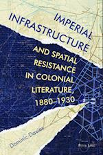 Imperial Infrastructure and Spatial Resistance in Colonial Literature, 1880-1930