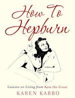 How to Hepburn af Karen Karbo