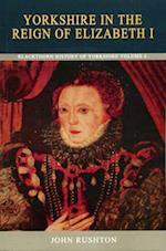 Yorkshire in the Reign of Elizabeth I (Blackthorn History of Yorkshire, nr. 6)