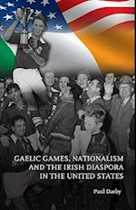 Gaelic Games, Nationalism and the Irish Diaspora in the United States
