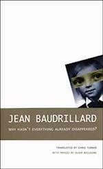 Why Hasn't Everything Already Disappeared? af Jean Baudrillard