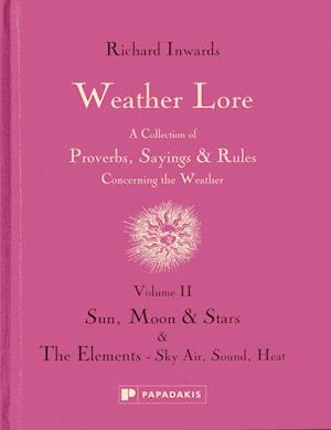 Weather Lore Volume II: Sun, Moon & Stars; The Elements Sky, Air, Sound, Heat