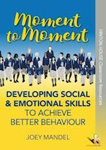 Moment to Moment: Developing Social & Emotional Skills to Achieve Better Behaviour