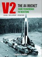 V2 - The A4 Rocket from Peenemunde to Redstone