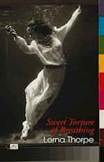 Sweet Torture of Breathing af Lorna Thorpe