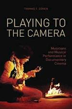 Playing to the Camera - Musicians and Musical Performance in Documentary Cinema (Nonfictions)