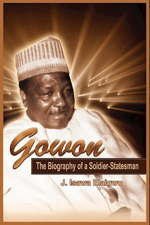 Gowon: The Biography of a Soldier-Statesman (PB)
