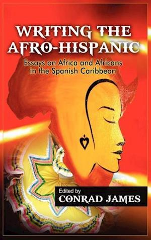 Bog, hardback Writing the Afro-Hispanic af Conrad James