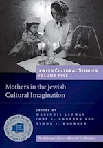 Mothers in the Jewish Cultural Imagination (Jewish Cultural Studies, nr. 5)