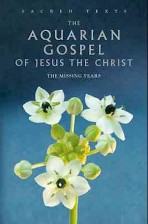 Bog, hardback Sacred Texts: The Aquarian Gospel of Jesus Christ af Alan Jacobs, Levi H Dowling