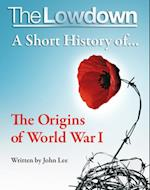 Lowdown: A Short History of the Origins of World War I (The Lowdown)
