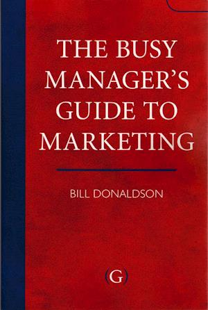 The Busy Manager's Guide To Marketing