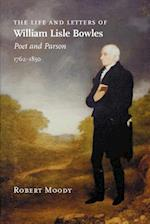 The Life and Letters of William Lisle Bowles, Poet and Parson, 1762-1850