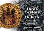 The Three Castles of Dublin