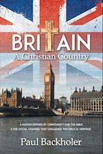 Britain, a Christian Country: A Nation Defined by Christianity and the Bible, and the Social Changes that Challenge this Biblical Heritage af Paul Backholer