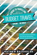 Budget Travel, A Guide to Travelling on a Shoestring, Explore the World, A Discount Overseas Adventure Trip: Gap Year, Backpacking, Volunteer-Vacation