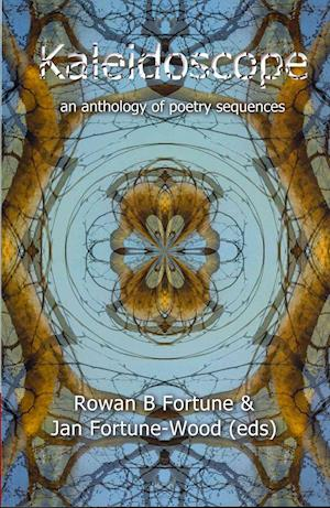 Bog, paperback Kaleidoscope - An Anthology of Poetry Sequences af Jan Fortune wood, Rowan B Fortune