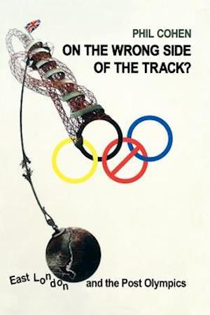 On the Wrong Side of the Track?: East London and the Post Olympics