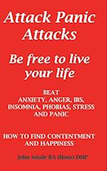 Attack Panic Attacks, How to Beat Anxiety, Anger, Ibs, Insomnia, Phobias, Stress and Panic af John Smale