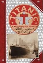 Titanic (A Very Peculiar History)