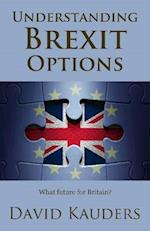 Understanding Brexit Options: What Future for Britain? af David Kauders