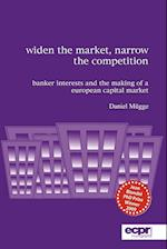 Widen the Market, Narrow the Competition: Banker Interests and the Making of a European Capital Market af Daniel Mügge, Daniel Daniel