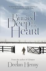 Buried Deep in My Heart: A Charming Account of a Teenager Growing Up in Rural Ireland During the 1970s