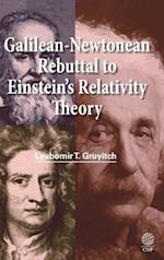 Galilean-Newtonean Rebuttal to Einstein's Relativity Theory