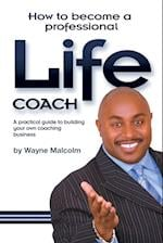 How To Become A Professional Life Coach af Wayne Malcolm