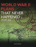 World War 2 Plans That Never Happened af Michael Kerrigan