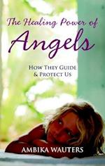 The Healing Power of Angels af Ambika Wauters