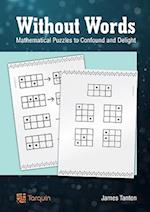 Without Words: Mathematical Puzzles to Confound and Delight