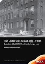 The Spitalfields Suburb 1539-c 1880