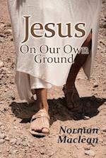 Jesus On Our Own Ground af Norman Maclean