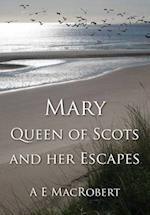 Mary, Queen of Scots and Her Escapes