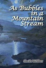 As Bubbles in a Mountain Stream