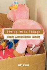 Living with Things: Ridding, Accommodation, Dwelling