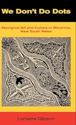 We Don't Do Dots: Aboriginal Art and Culture in Wilcannia, New South Wales