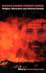 Iranian Sacred Defence Cinema: Religion, Martyrdom and National Identity