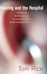 Hearing and the Hospital: Sound, Listening, Knowledge and Experience